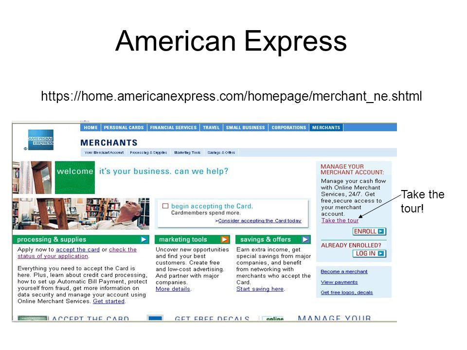American Express https://home.americanexpress.com/homepage/merchant_ne.shtml Take the tour!