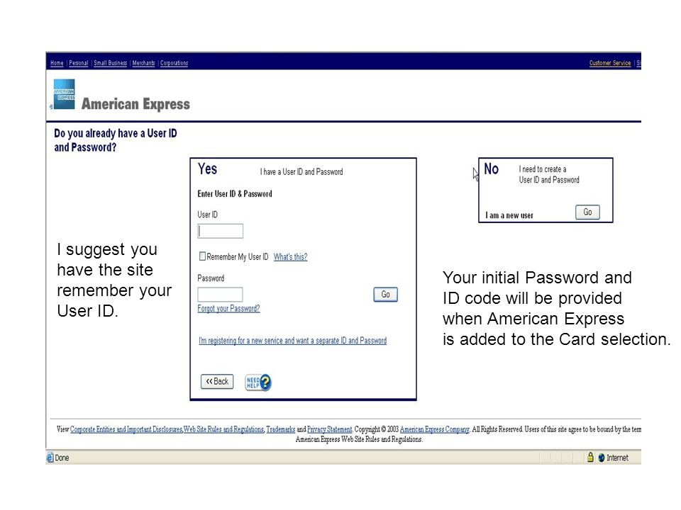 Your initial Password and ID code will be provided when American Express is added to the Card selection. I suggest you have the site remember your Use