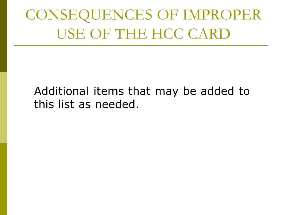 CONSEQUENCES OF IMPROPER USE OF THE HCC CARD Additional items that may be added to this list as needed.