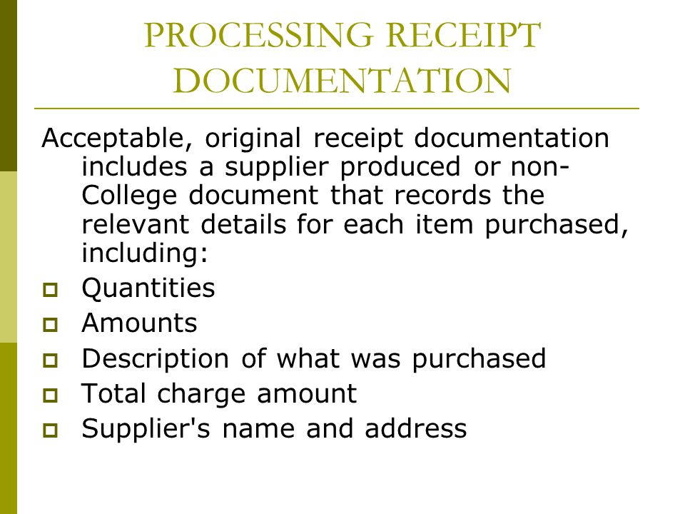 PROCESSING RECEIPT DOCUMENTATION Acceptable, original receipt documentation includes a supplier produced or non- College document that records the rel