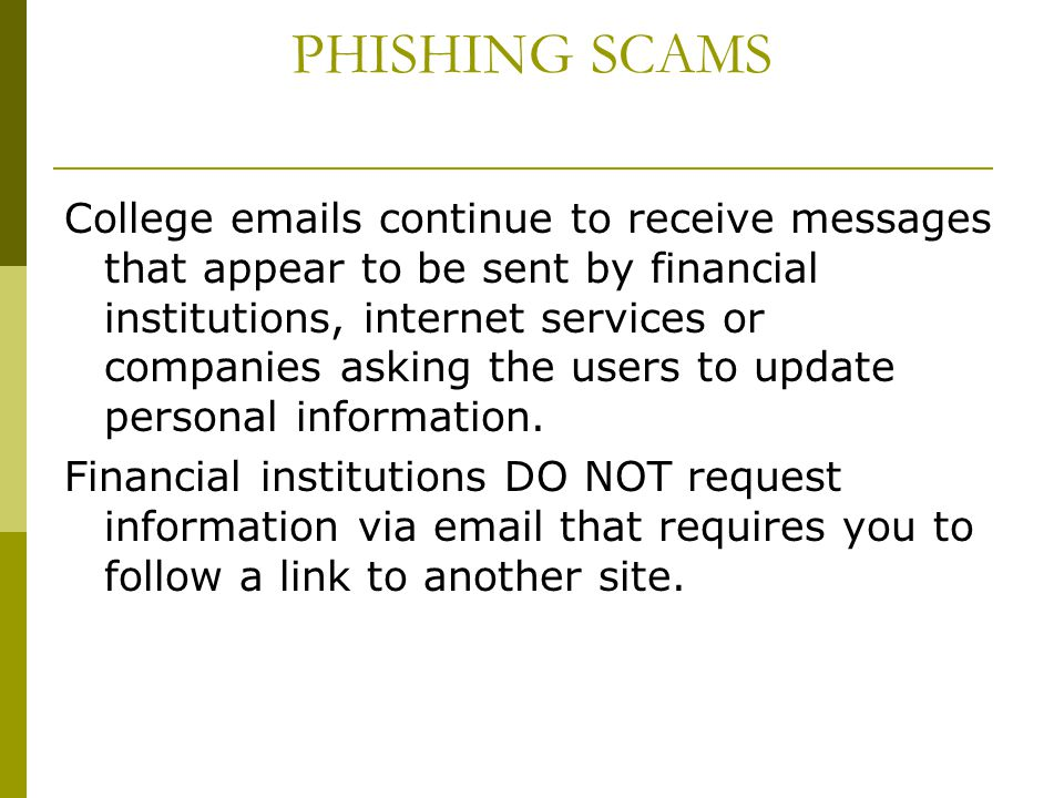 PHISHING SCAMS College emails continue to receive messages that appear to be sent by financial institutions, internet services or companies asking the