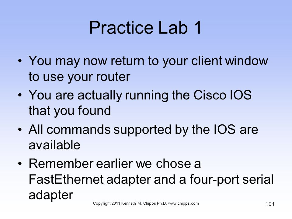 Practice Lab 1 You may now return to your client window to use your router You are actually running the Cisco IOS that you found All commands supporte
