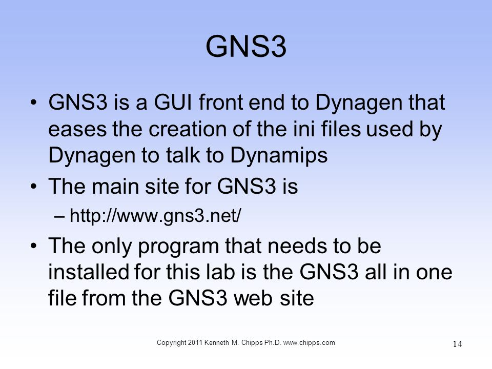 GNS3 GNS3 is a GUI front end to Dynagen that eases the creation of the ini files used by Dynagen to talk to Dynamips The main site for GNS3 is –http:/