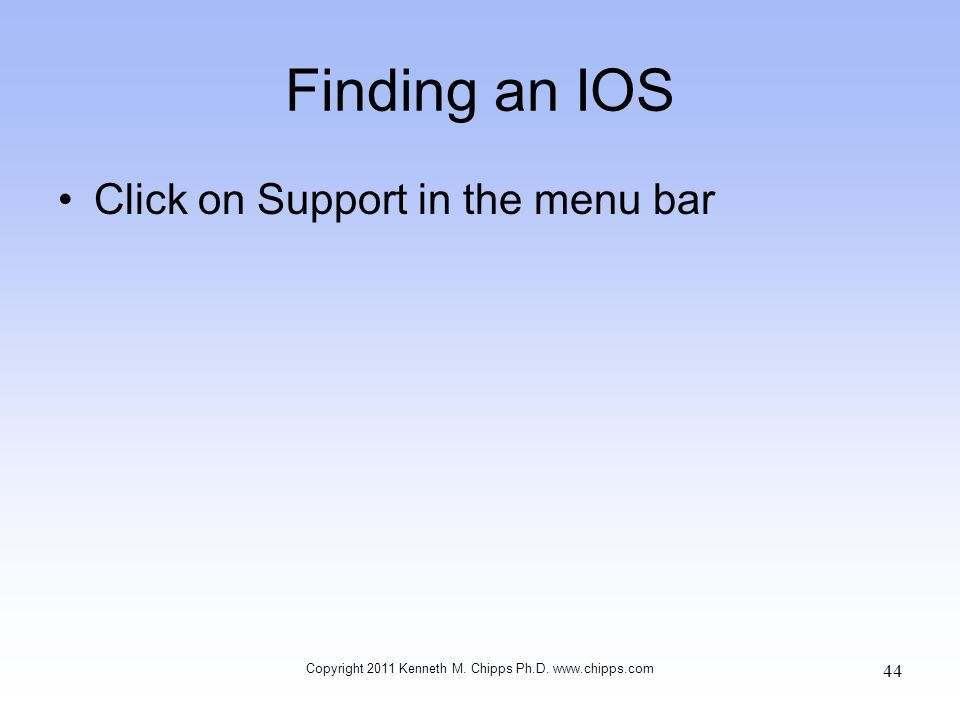Finding an IOS Click on Support in the menu bar Copyright 2011 Kenneth M. Chipps Ph.D. www.chipps.com 44