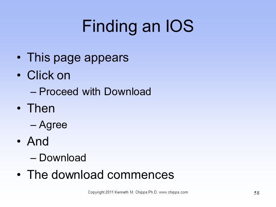 Finding an IOS This page appears Click on –Proceed with Download Then –Agree And –Download The download commences Copyright 2011 Kenneth M. Chipps Ph.