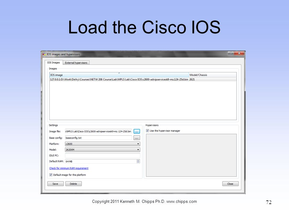Load the Cisco IOS Copyright 2011 Kenneth M. Chipps Ph.D. www.chipps.com 72