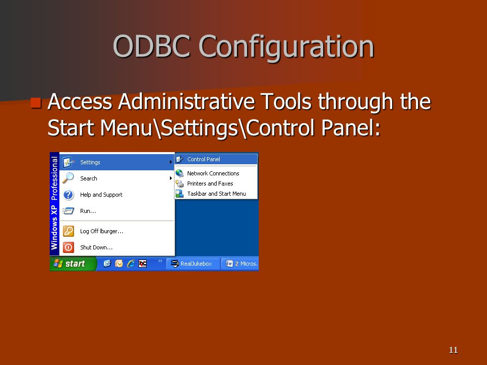 11 ODBC Configuration Access Administrative Tools through the Start Menu\Settings\Control Panel: Access Administrative Tools through the Start Menu\Settings\Control Panel: