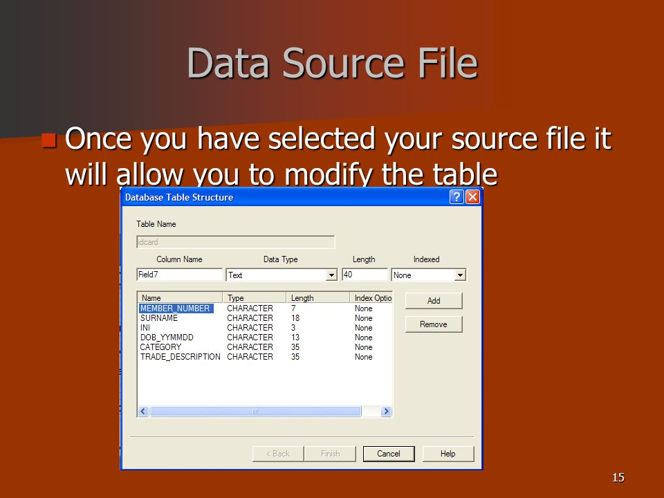15 Data Source File Once you have selected your source file it will allow you to modify the table Once you have selected your source file it will allow you to modify the table