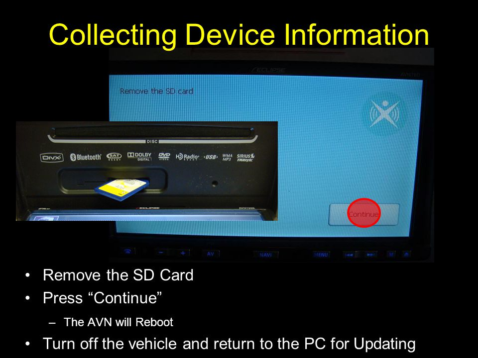 Remove the SD Card Press Continue –The AVN will Reboot Turn off the vehicle and return to the PC for Updating Collecting Device Information