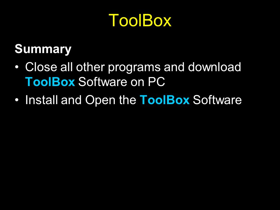ToolBox Summary Close all other programs and download ToolBox Software on PC Install and Open the ToolBox Software