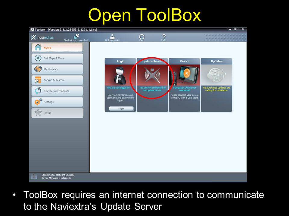 Open ToolBox ToolBox requires an internet connection to communicate to the Naviextras Update Server