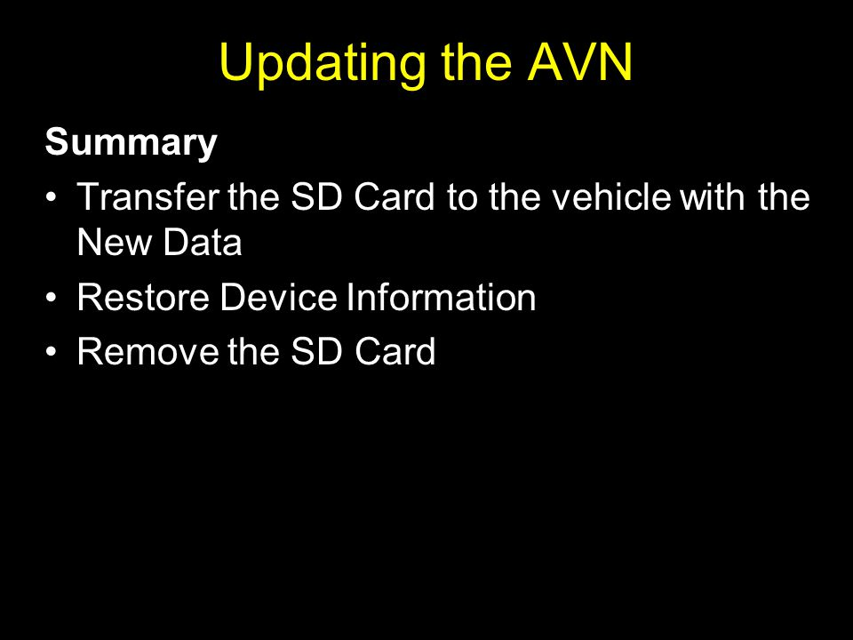 Summary Transfer the SD Card to the vehicle with the New Data Restore Device Information Remove the SD Card Updating the AVN