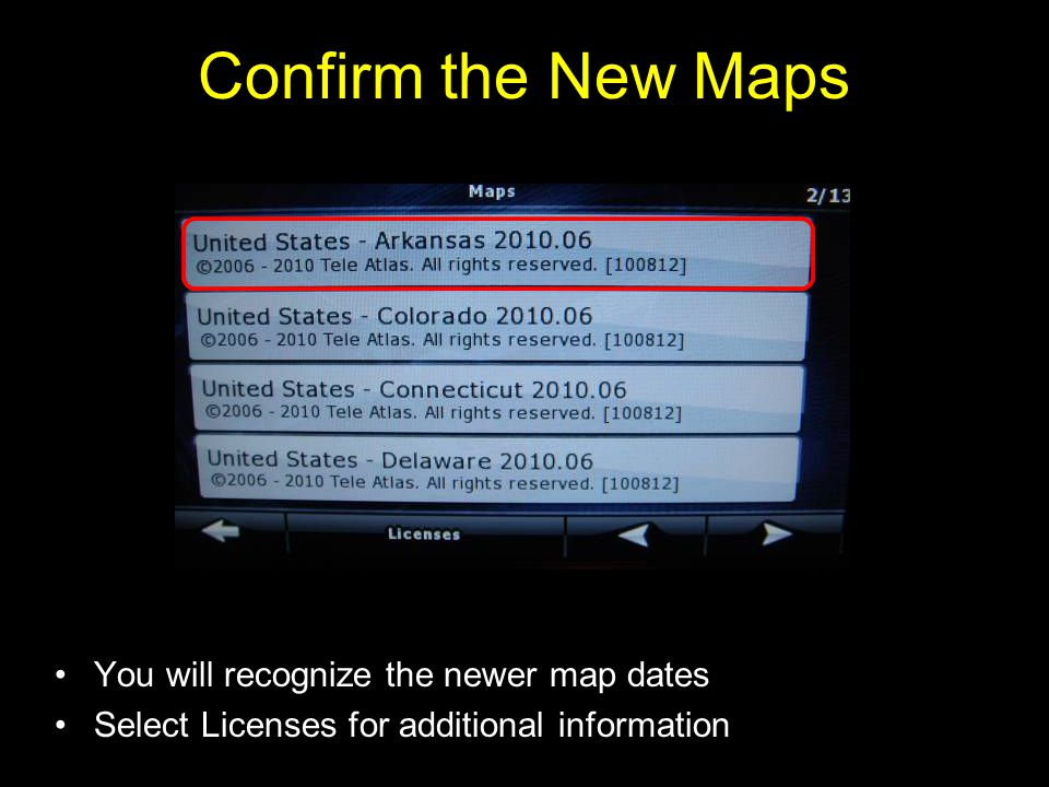 You will recognize the newer map dates Select Licenses for additional information