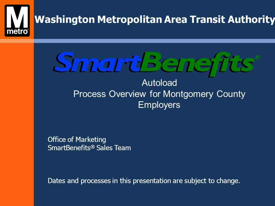 Purpose Prepare for SmartBenefits ® Autoload – Smooth transition for employer – Employee benefits uninterrupted Why change.
