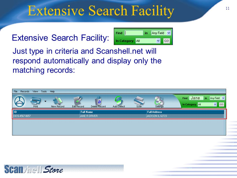 11 Extensive Search Facility Extensive Search Facility: Just type in criteria and Scanshell.net will respond automatically and display only the matching records: Jane Jane