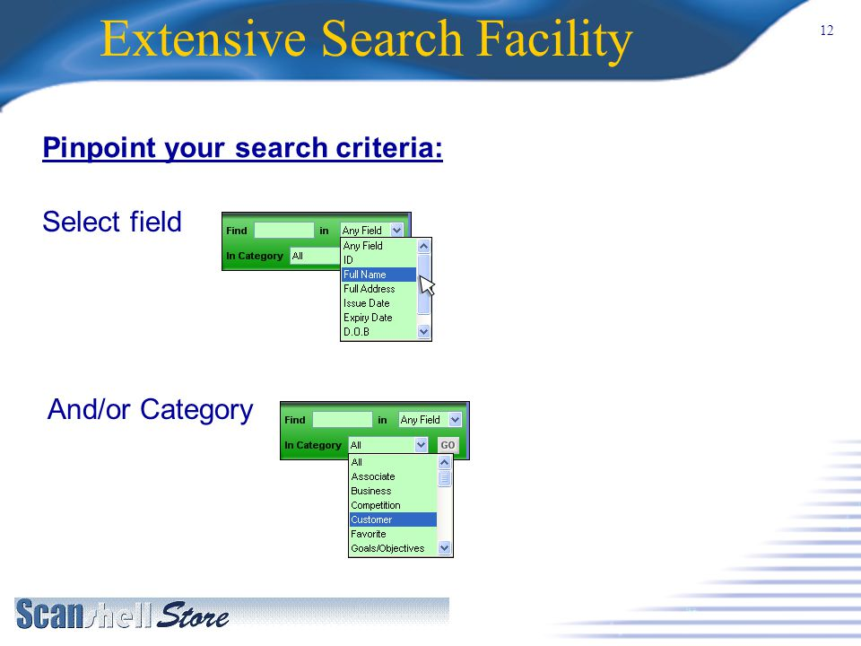 12 Extensive Search Facility Pinpoint your search criteria: Select field And/or Category