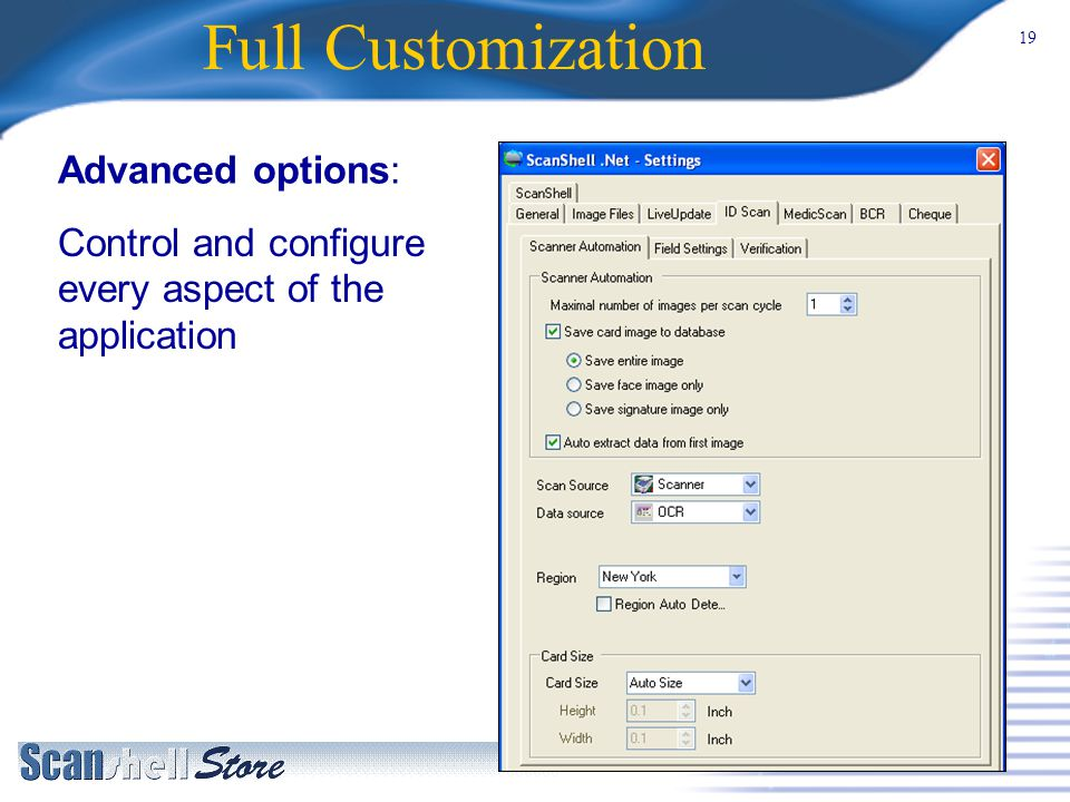 19 Full Customization Advanced options: Control and configure every aspect of the application