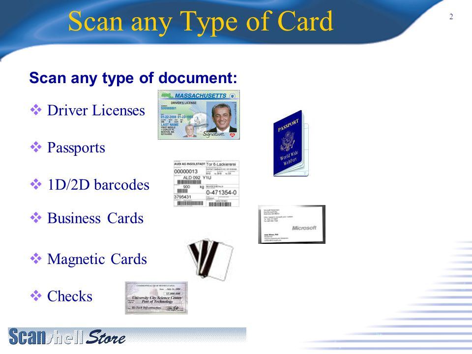 2 Scan any Type of Card Checks Scan any type of document: Driver Licenses Passports 1D/2D barcodes Business Cards Magnetic Cards