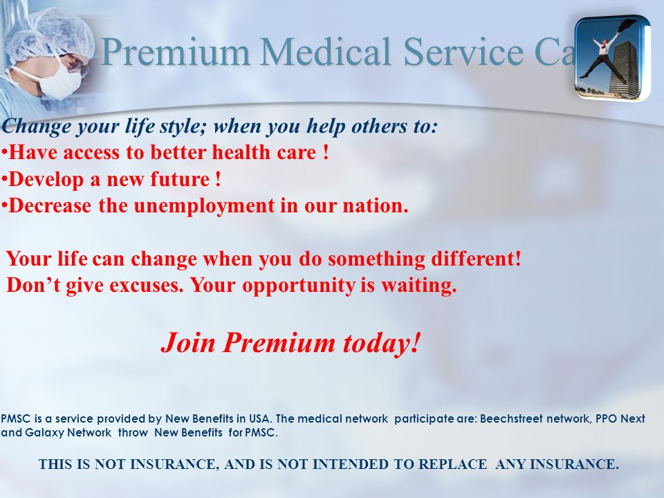 Premium Medical Service Card Change your life style; when you help others to: Have access to better health care .