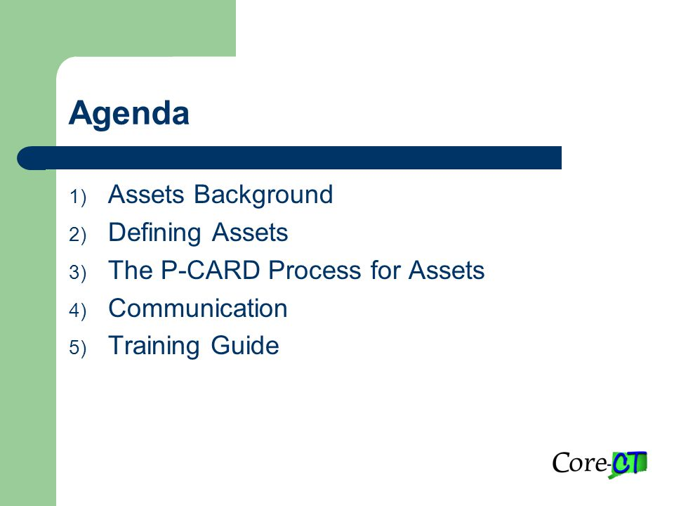 Agenda 1) Assets Background 2) Defining Assets 3) The P-CARD Process for Assets 4) Communication 5) Training Guide
