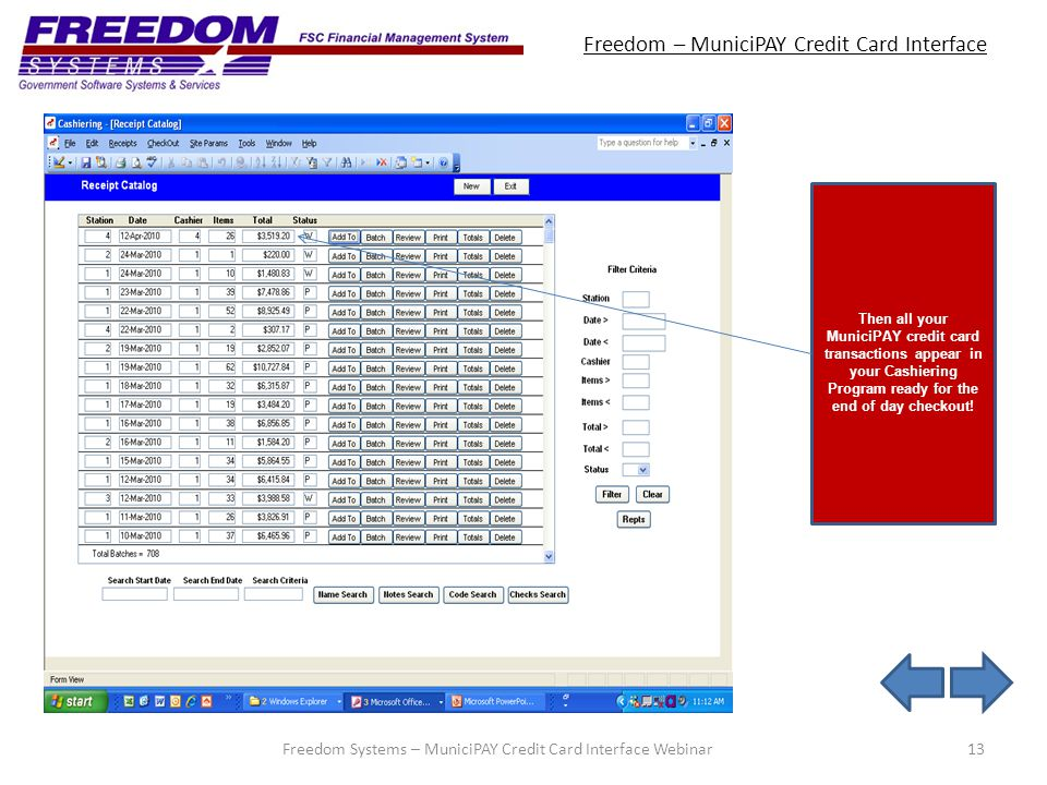 Freedom – MuniciPAY Credit Card Interface 13Freedom Systems – MuniciPAY Credit Card Interface Webinar Then all your MuniciPAY credit card transactions appear in your Cashiering Program ready for the end of day checkout!