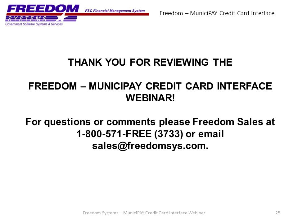 Freedom – MuniciPAY Credit Card Interface 25Freedom Systems – MuniciPAY Credit Card Interface Webinar THANK YOU FOR REVIEWING THE FREEDOM – MUNICIPAY CREDIT CARD INTERFACE WEBINAR.