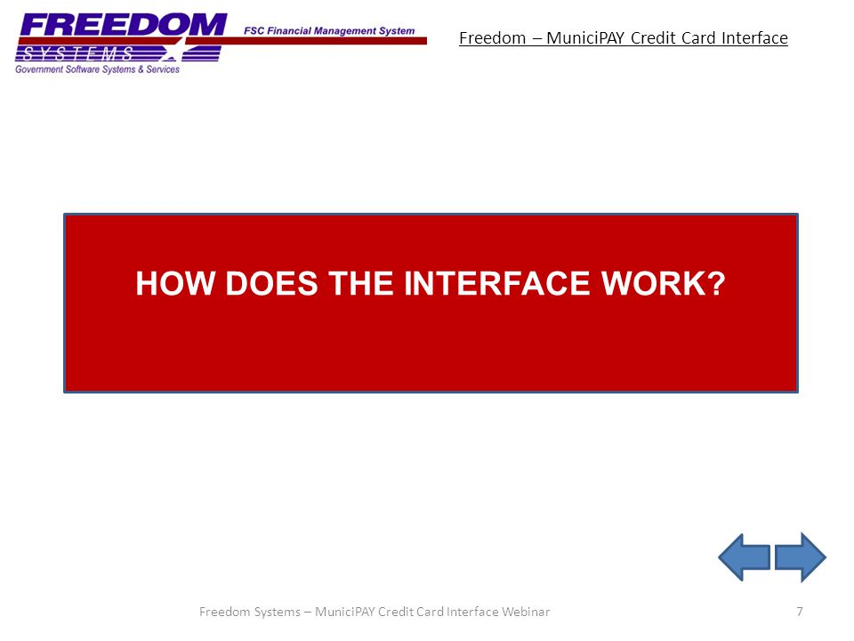Freedom – MuniciPAY Credit Card Interface 7Freedom Systems – MuniciPAY Credit Card Interface Webinar HOW DOES THE INTERFACE WORK