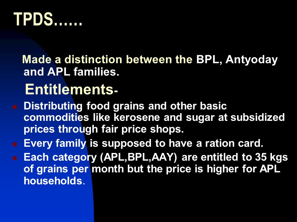 TPDS…… Made a distinction between the BPL, Antyoday and APL families.