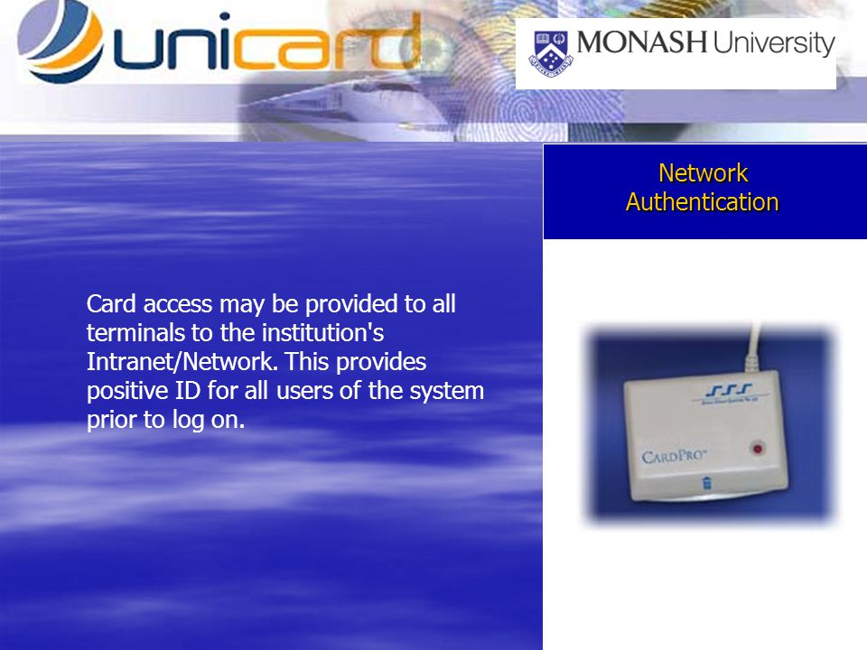 Network Authentication Card access may be provided to all terminals to the institution's Intranet/Network. This provides positive ID for all users of