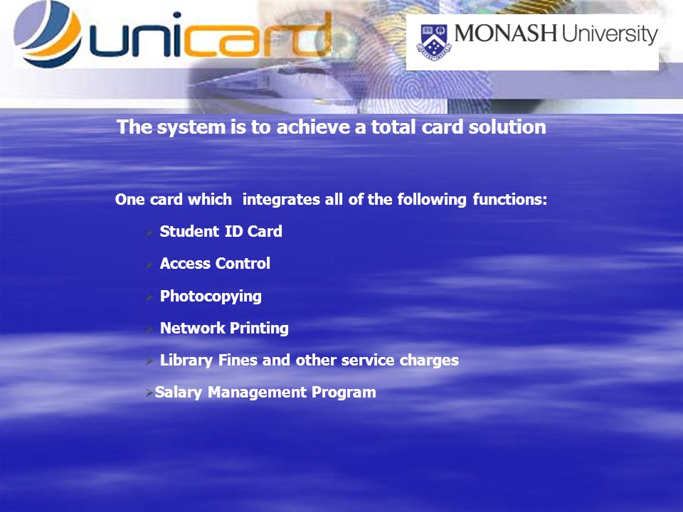 The system is to achieve a total card solution One card which integrates all of the following functions: Student ID Card Access Control Photocopying N