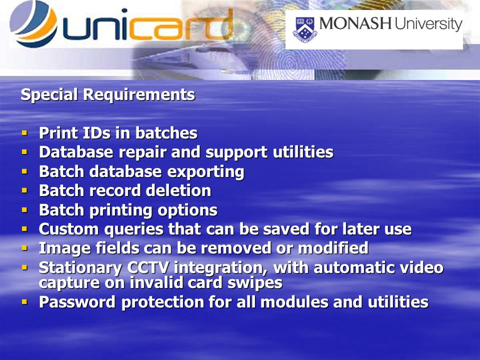 Special Requirements Print IDs in batches Print IDs in batches Database repair and support utilities Database repair and support utilities Batch datab