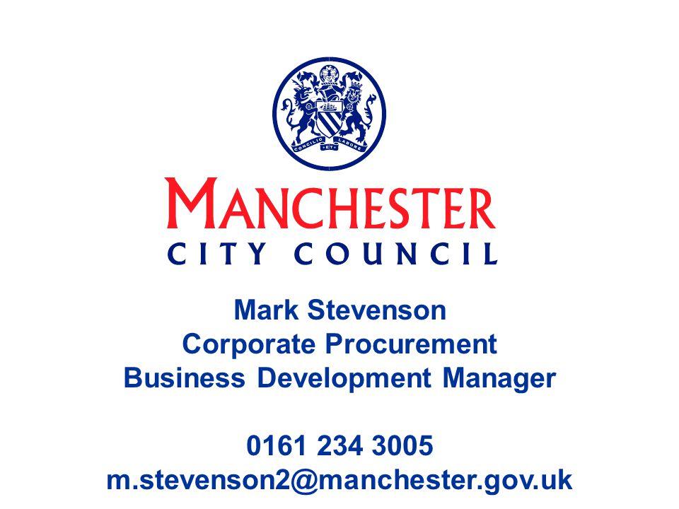 Mark Stevenson Corporate Procurement Business Development Manager 0161 234 3005 m.stevenson2@manchester.gov.uk