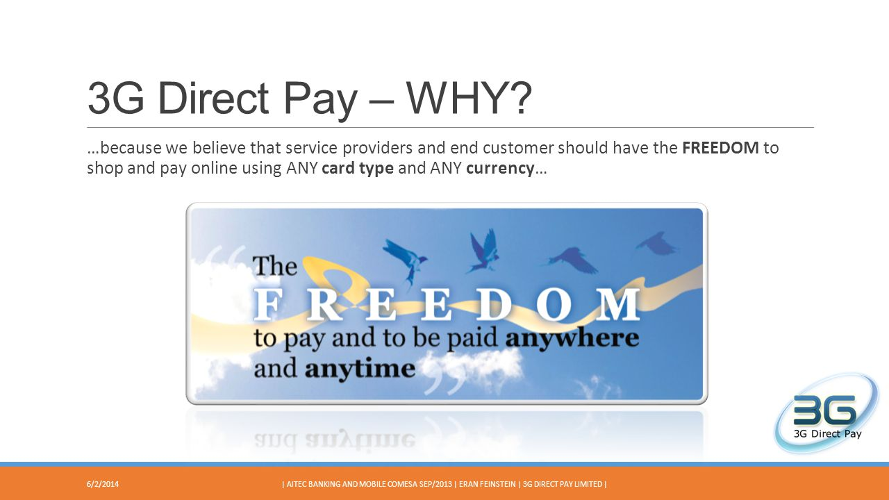 3G Direct Pay – WHY? …because we believe that service providers and end customer should have the FREEDOM to shop and pay online using ANY card type an