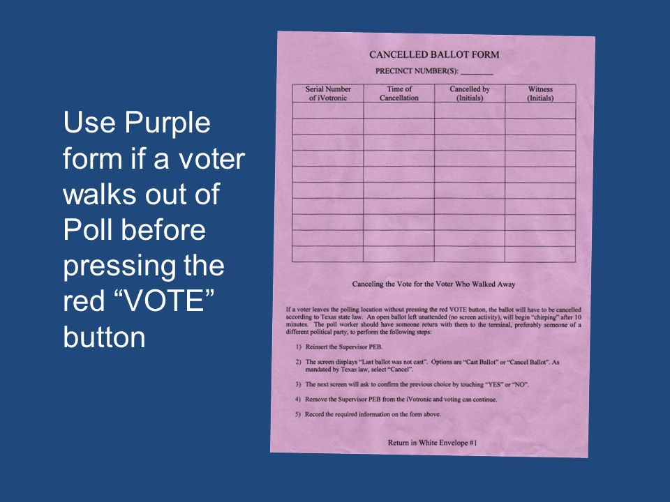 Use Purple form if a voter walks out of Poll before pressing the red VOTE button