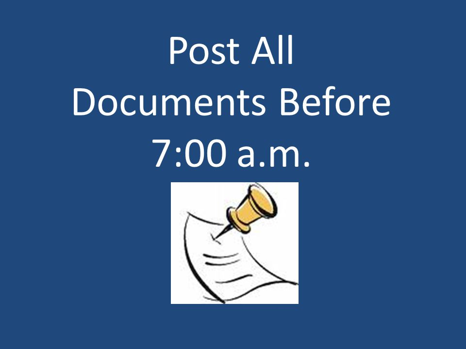 Post All Documents Before 7:00 a.m.