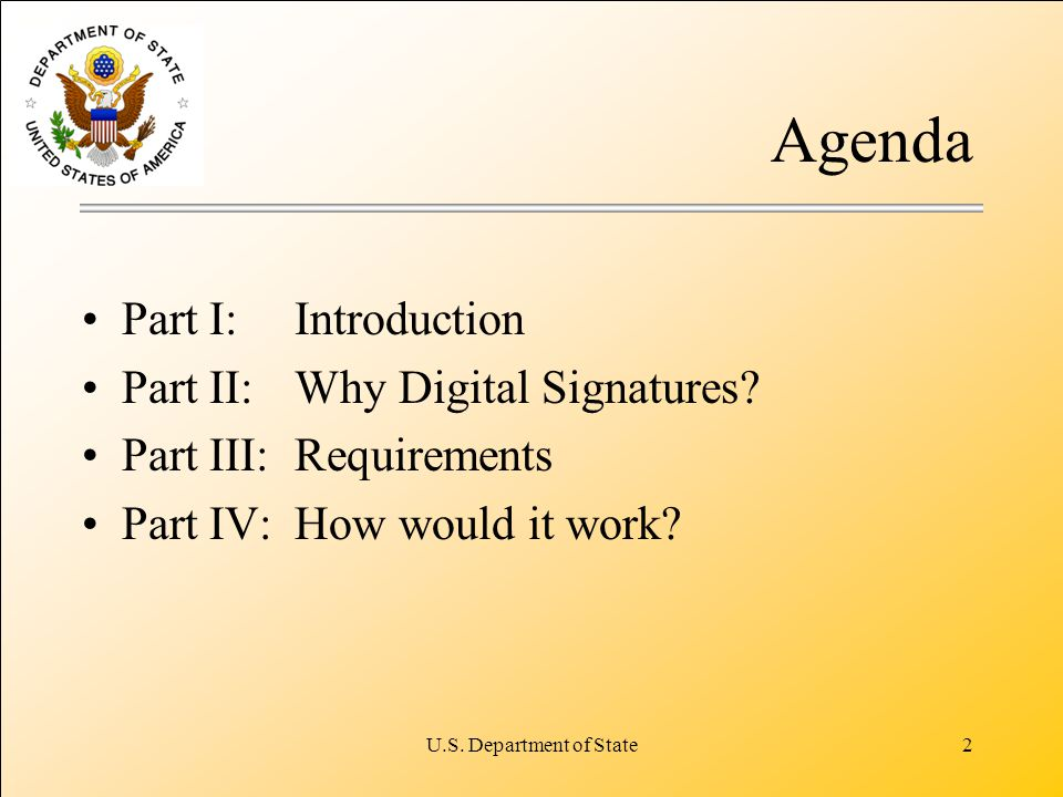 U.S. Department of State2 Agenda Part I: Introduction Part II: Why Digital Signatures.