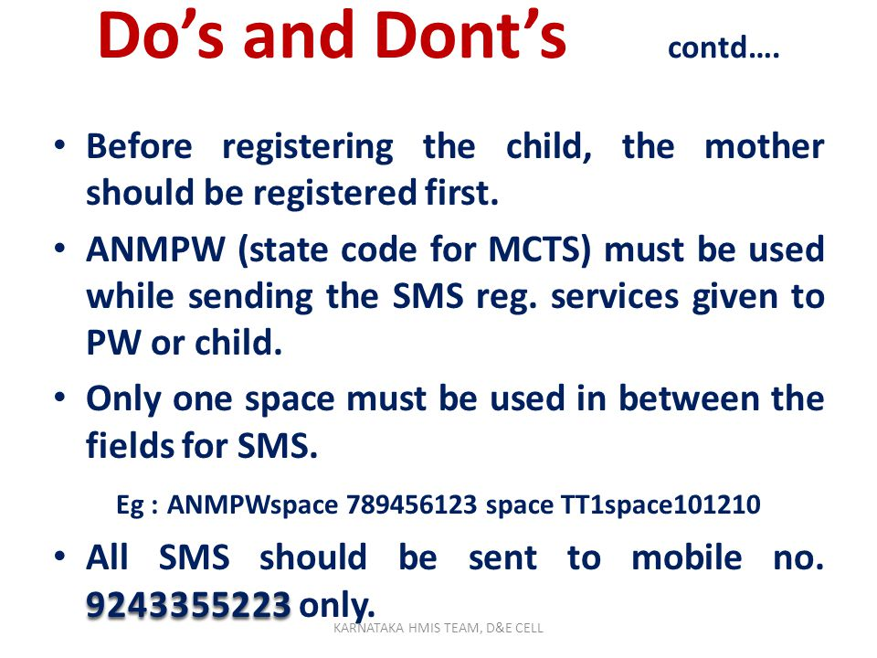 Dos and Donts While doing manual data entry the date should be in dd/mm/yyyy format only. Mother card no. should be as printed on the thayi card. STD