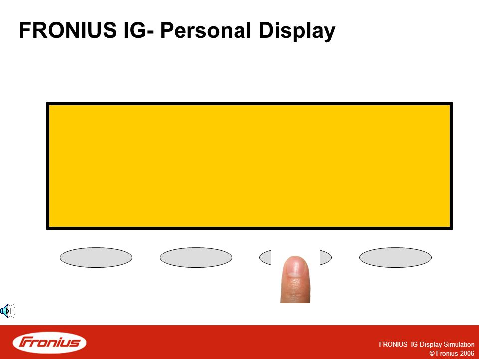 © Fronius 2006 FRONIUS IG Display Simulation The Inverter settings are complete.