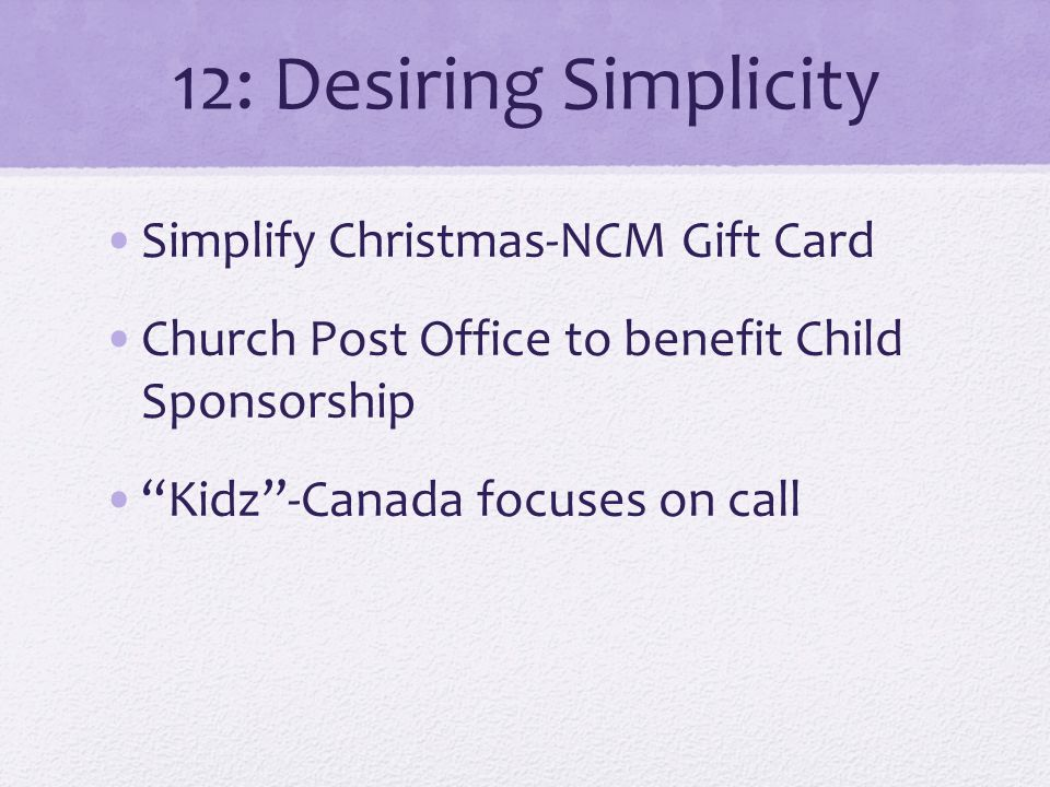 12: Desiring Simplicity Simplify Christmas-NCM Gift Card Church Post Office to benefit Child Sponsorship Kidz-Canada focuses on call