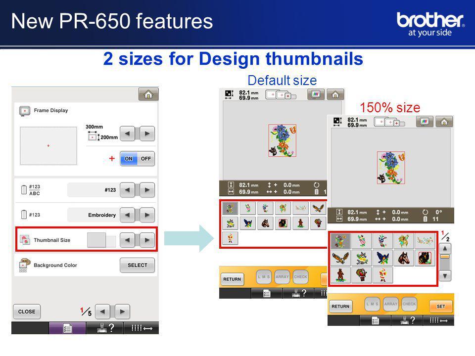 Default size 150% size 2 sizes for Design thumbnails New PR-650 features