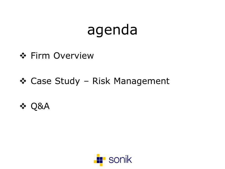 agenda Firm Overview Case Study – Risk Management Q&A