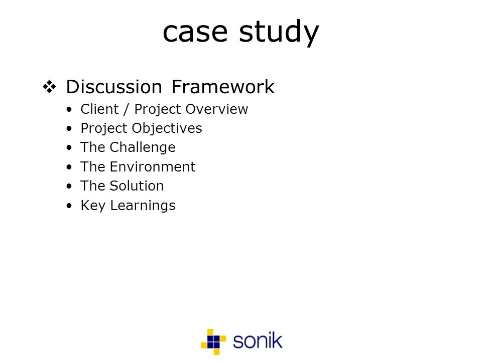 case study Discussion Framework Client / Project Overview Project Objectives The Challenge The Environment The Solution Key Learnings