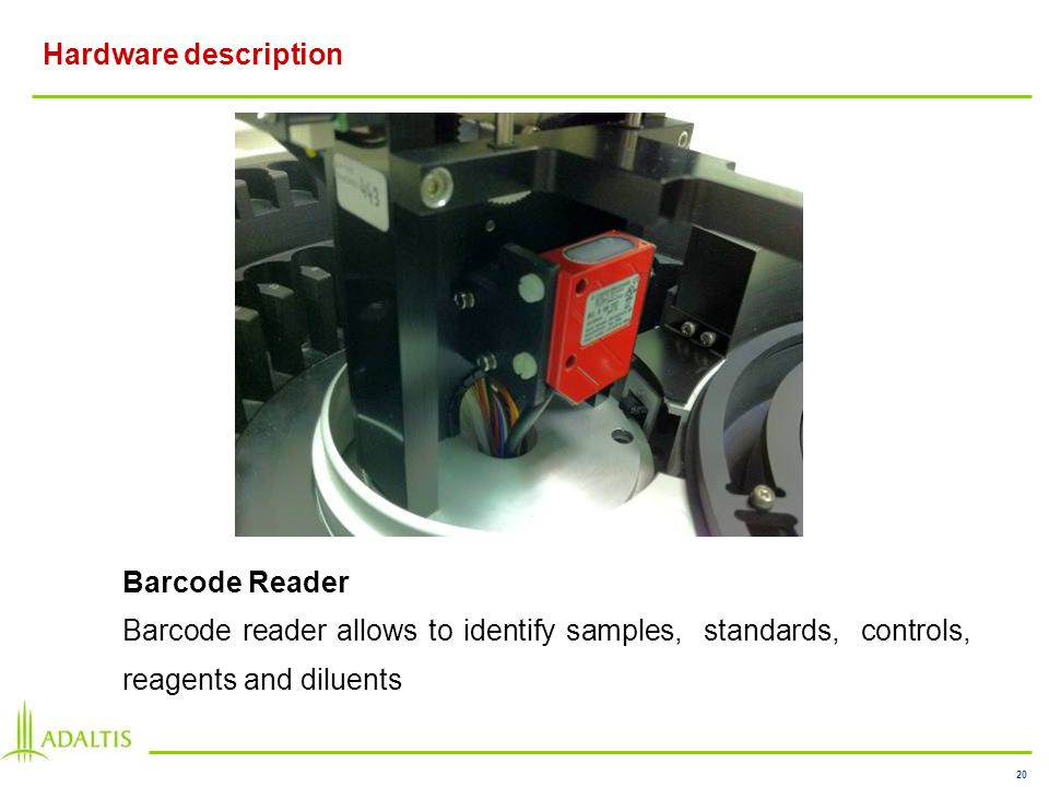 20 Hardware description Barcode Reader Barcode reader allows to identify samples, standards, controls, reagents and diluents