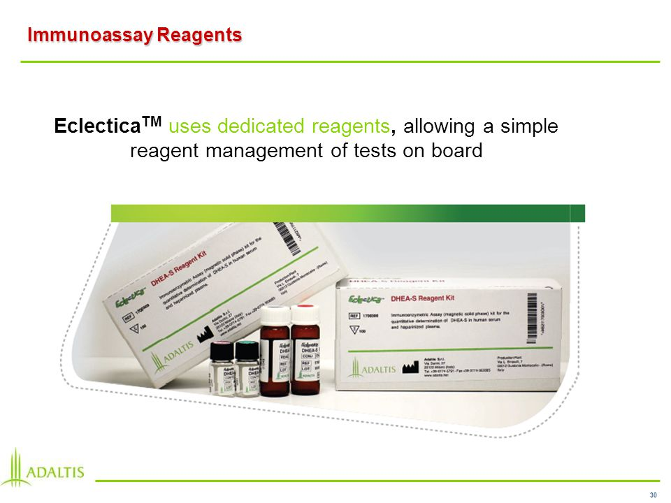 30 Immunoassay Reagents Eclectica TM uses dedicated reagents, allowing a simple reagent management of tests on board