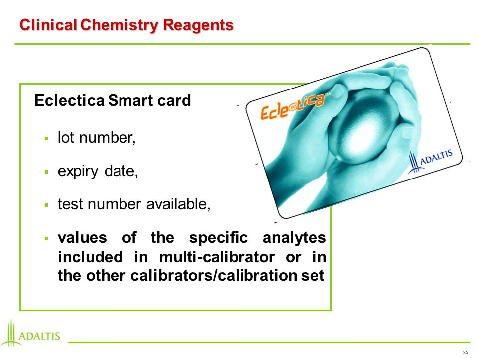 35 Clinical Chemistry Reagents Eclectica Smart card lot number, expiry date, test number available, values of the specific analytes included in multi-calibrator or in the other calibrators/calibration set