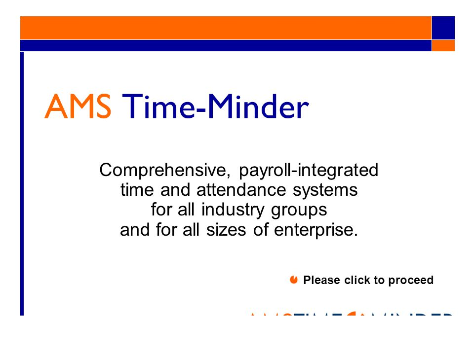 AMS Time-Minder Comprehensive, payroll-integrated time and attendance systems for all industry groups and for all sizes of enterprise.