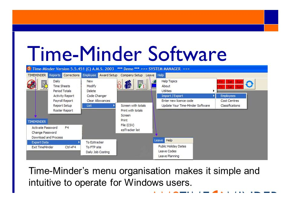 Time-Minder Software Time-Minders menu organisation makes it simple and intuitive to operate for Windows users.