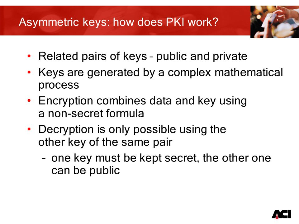 8 Asymmetric keys: how does PKI work.