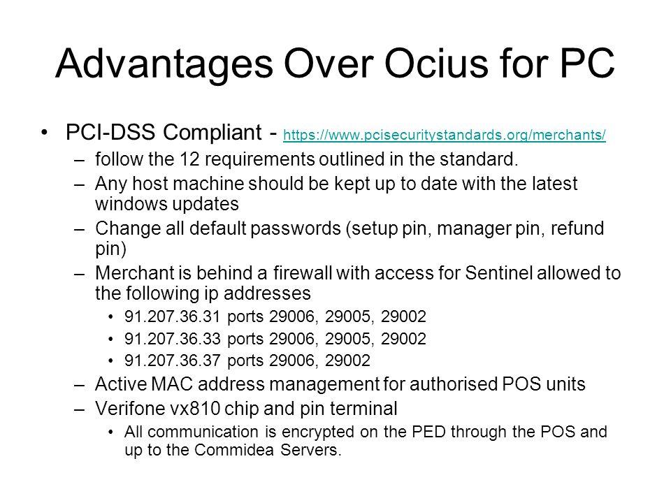 Advantages Over Ocius for PC PCI-DSS Compliant - https://www.pcisecuritystandards.org/merchants/ https://www.pcisecuritystandards.org/merchants/ –foll