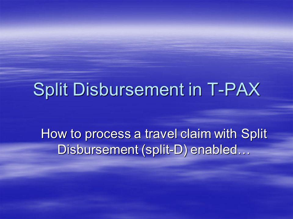 Split Disbursement in T-PAX How to process a travel claim with Split Disbursement (split-D) enabled…